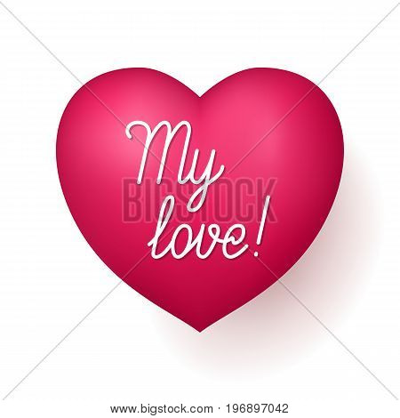 My Love red heart. Quote for very special person, beautiful romantic expression of feeling. Realistic vector illustration on white background