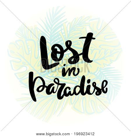 Lost in Paradise calligraphy handwritten on a background. Hand written typography poster.