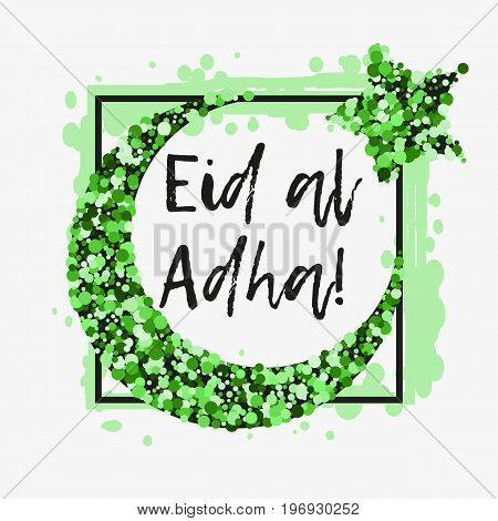 Card with green moon and star from green glitter in frame from paint splashes in green colors for greeting with Islamic holidays Ramadan Eid al-Fitr Eid al-Adha. Vector illustration