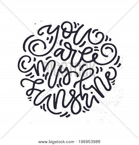 You are my sunshine - Handdrawn romantic lettering quote. Vector typography.
