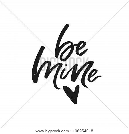 Be mine - romantic quote. Handwritten lettering. Vector typography.