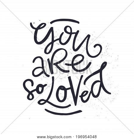 You are so loved - Handdrawn romantic lettering quote. Vector typography.
