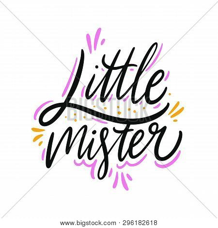 Little Mister Hand Drawn Vector Lettering. Isolated On White Background.