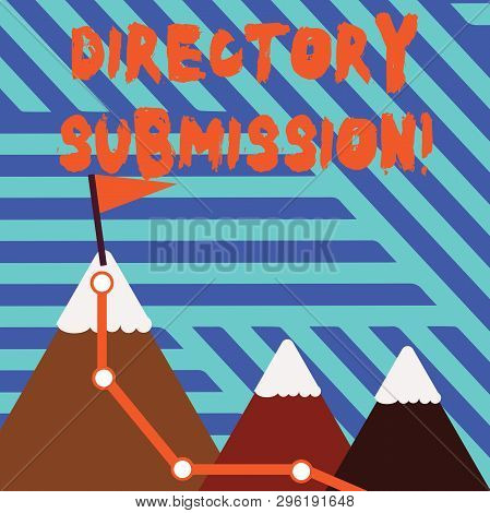 Conceptual hand writing showing Directory Submission. Business photo showcasing main source to increase backlinks for your website Three Mountains with Hiking Trail and Snowy Top with Flag. poster