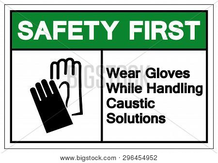 Safety First Wear Gloves While Handling Caustic Solutions Symbol Sign, Vector Illustration, Isolate