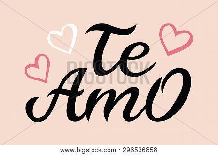 Hand Drawn Typography Lettering Te Amo. Te Amo - I Love You In Spanish, Romantic Decorative Letterin
