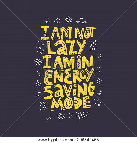 Funny Pregnancy Quote Hand Drawn Illustration. I Am Not Lazy I Am In Energy Saving Mode Yellow Lette