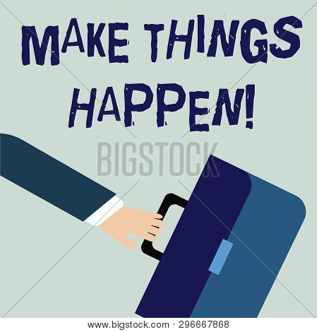 Writing note showing Make Things Happen. Business photo showcasing you will have to make hard efforts in order to achieve it Rushing Businessman Swayed Farther Back and Holding Briefcase. poster