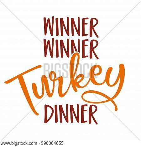 Winner Winner Turkey Dinner - Funny Thanksgiving Text. Calligraphy Phrase For Xmas.  Good For T-shir