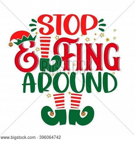 Stop Elfing Around (selfing Around Pun) - Phrase For Christmas Clothes Or Ugly Sweaters. Hand Drawn