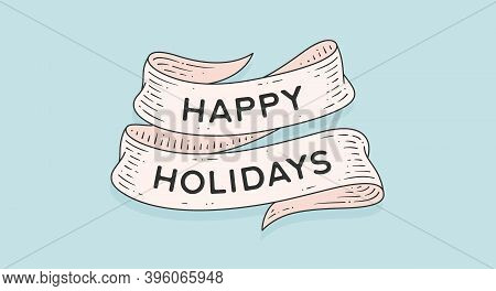 Happy Holidays. Retro Greeting Card With Ribbon And Motivation Text Happy Holidays. Old Ribbon Banne