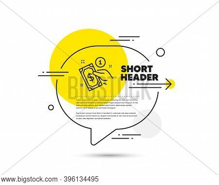 Payment Method Line Icon. Speech Bubble Vector Concept. Give Cash Money Sign. Payment Method Line Ic