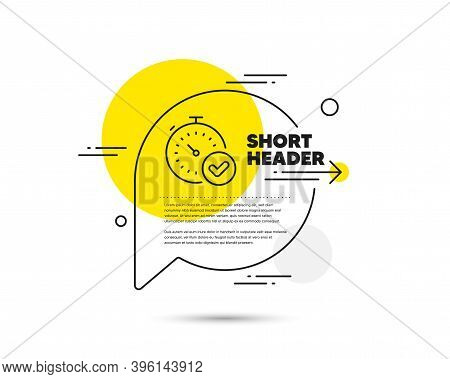 Fast Verification Line Icon. Speech Bubble Vector Concept. Approved Timer Sign. Confirmed Time Symbo