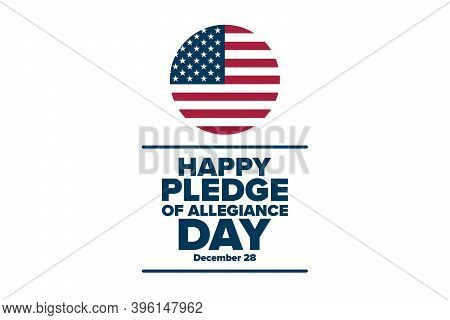Pledge Of Allegiance Day. December 28. Holiday Concept. Template For Background, Banner, Card, Poste