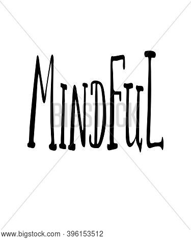 Mindful A Handlettered Design For Mindfulness, Awareness, Slowing Down With Intention And Purpose Co