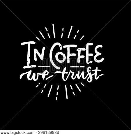 In Coffee We Trust - Lettering Phrase. Chalkboard Blackboard Lettering Writing Handwritten Text, Cha