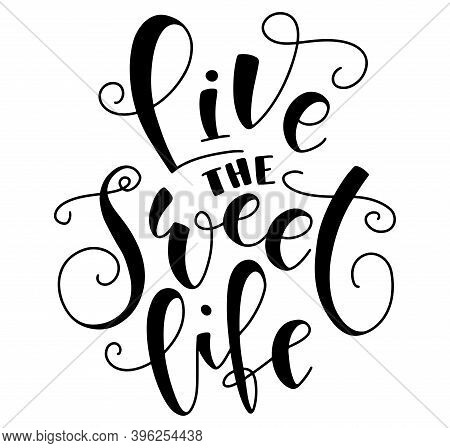 Live The Sweet Life - Sweet Shop Cafe Or Bakery Design. Black Lettering Isolated On White Background