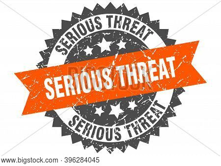 Serious Threat Stamp. Grunge Round Sign With Ribbon