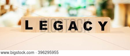 Cubes With The Word Legacy On The Background Of The Interior.