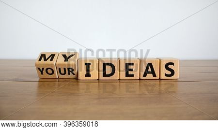 My Or Your Ideas. Fliped Wooden Cubes And Changed The Words 'your Ideas' To 'my Ideas'. Beautiful Wo