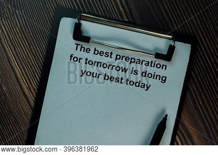 The Best Preparation For Tomorrow Is Doing Your Best Today Write On A Paperwork Isolated On Wooden T
