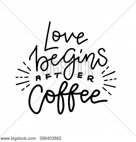 Humor Quote - Love Begins After Coffee. Fashionable Calligraphy With Rays Decor. Vector Illustration