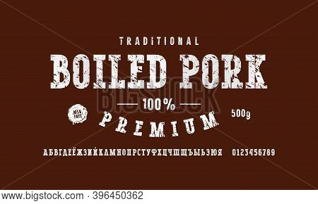 Cyrillic Serif Font And Boiled Pork Label Template. Letters And Numbers For Logo And Label Design. W