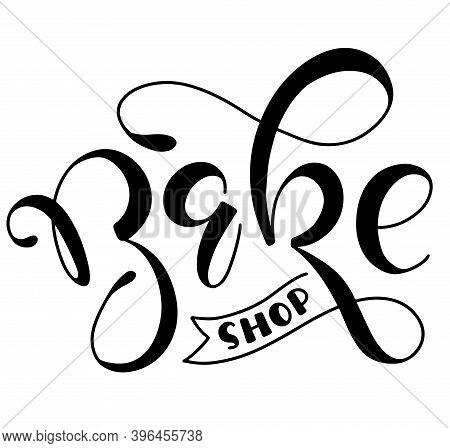 Bakeshop, Black Lettering Isolated On White Background, Vector Stock Illustration For Bakery, Bistro