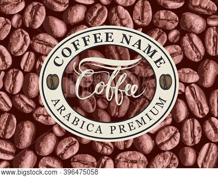 Vector Coffee Label, Banner Or Sticker With An Emblem In Oval Frame On The Background Of Realistic C