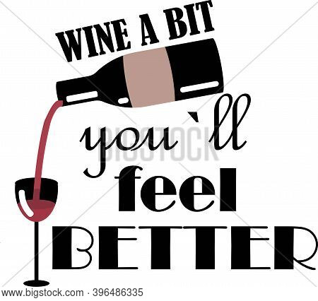 Wine A Bit Youll Feel Better Vector Illustration On White Background