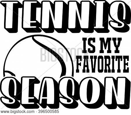 Tennis Is My Favorite Season Isolated On The White Background. Vector Illustration