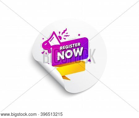 Register Now Paper Banner. Circle Sticker With Offer Banner. Free Registration Tag. Megaphone Messag