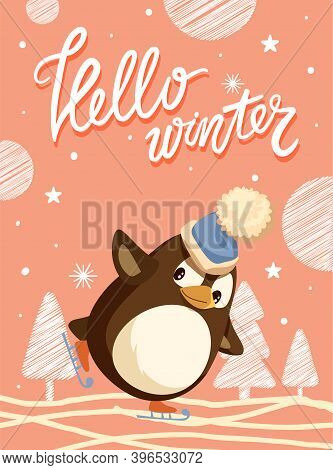 Hello Winter Card, Penguin Skating On Ice Rink. Bird In Hat With Bubo On Skates, Snowflakes And Firs
