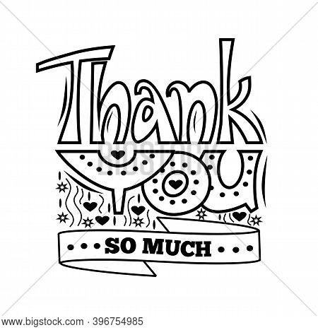 Thank You So Much Text. Decorative Hand Drawn Lettering And Typography On White Background. Vector I