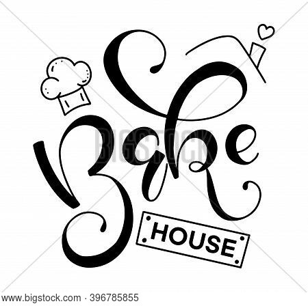 Bakehouse - Black Handwritten Lettering With Chef Hat And Roof Of The House. Vector Illustration For
