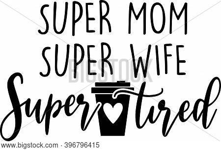 Super Mom Super Wife Super Tired On The White Background. Vector Illustration