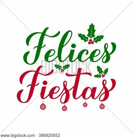 Felices Fiestas Calligraphy Hand Lettering With Holly Berries. Happy Holidays In Spanish. Christmas