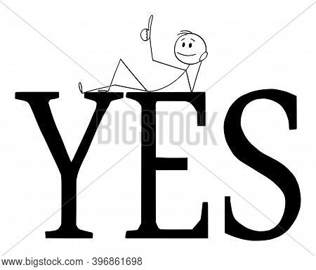 Cartoon Stick Figure Illustration Of Happy Positive Man Or Businessman Lying On Big Yes Sign And Sho