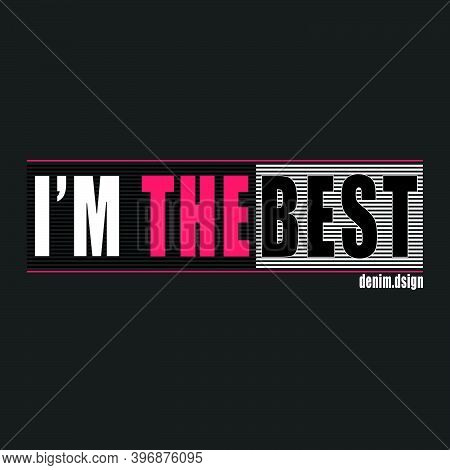 I'm The Best Typography Stylish For Print T-shirt And Apparel Design. Vector, Tee, Poster And Global
