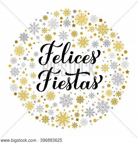Felices Fiestas Calligraphy Lettering With Gold And Silver Snowflakes, Stars And Dots. Happy Holiday