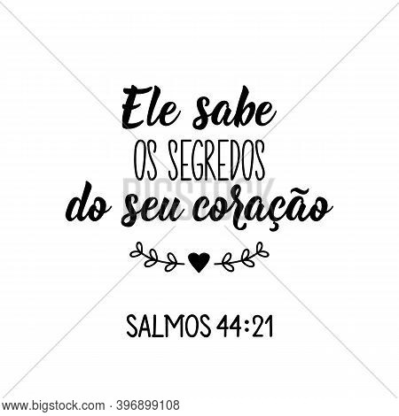 Brazilian Lettering. Translation From Portuguese - He Knows The Secrets Of Your Heart Psalm 44:21 Mo