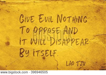Give Evil Nothing To Oppose And It Will Disappear By Itself - Ancient Chinese Philosopher Lao Tzu Qu