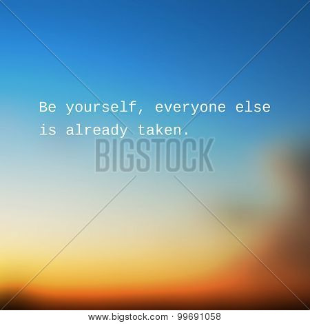Be Yourself, Everyone Else is Already Taken. - Inspirational Quote, Slogan, Saying - Success Concept Illustration with Blurry Sunset Sky Image Background