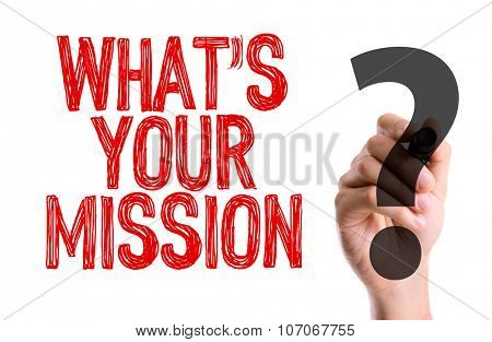 Hand with marker writing: Whats Your Mission?