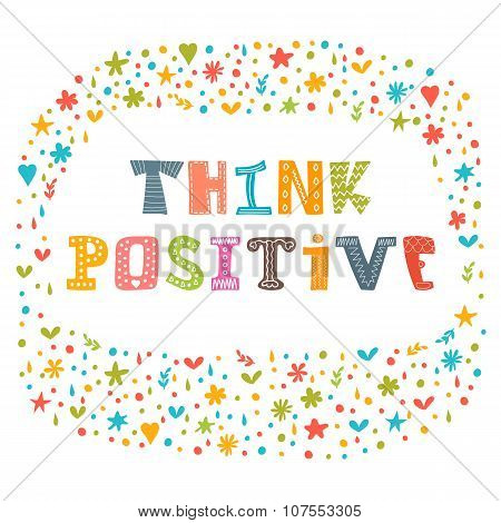 Think Positive. Motivational Slogan. Inspirational Quote. Cute Hand Drawn Postcard