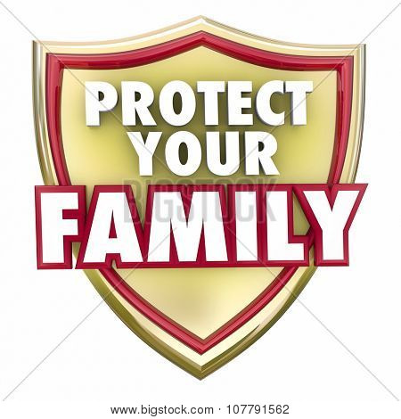 Protect Your Family words on a gold shield to illustrate home or house safety, security and safeguarding