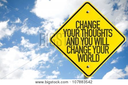 Change Your Thoughts And You Will Change Your World sign with sky background