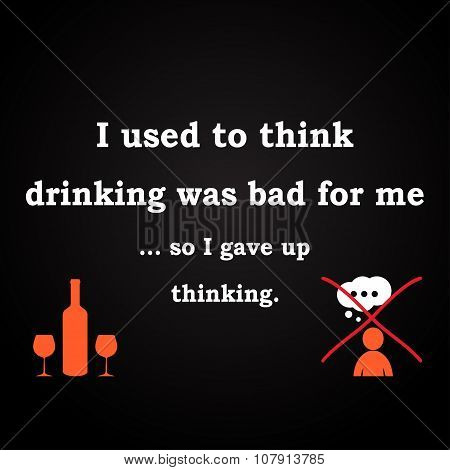 Thinking or drinking - funny inscription template poster
