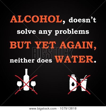 Alcohol or Water - funny inscription template poster
