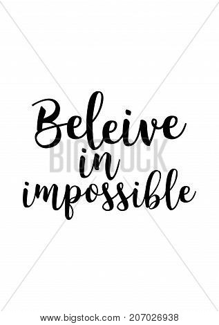 Hand drawn lettering. Ink illustration. Modern brush calligraphy. Isolated on white background. Believe in impossible.